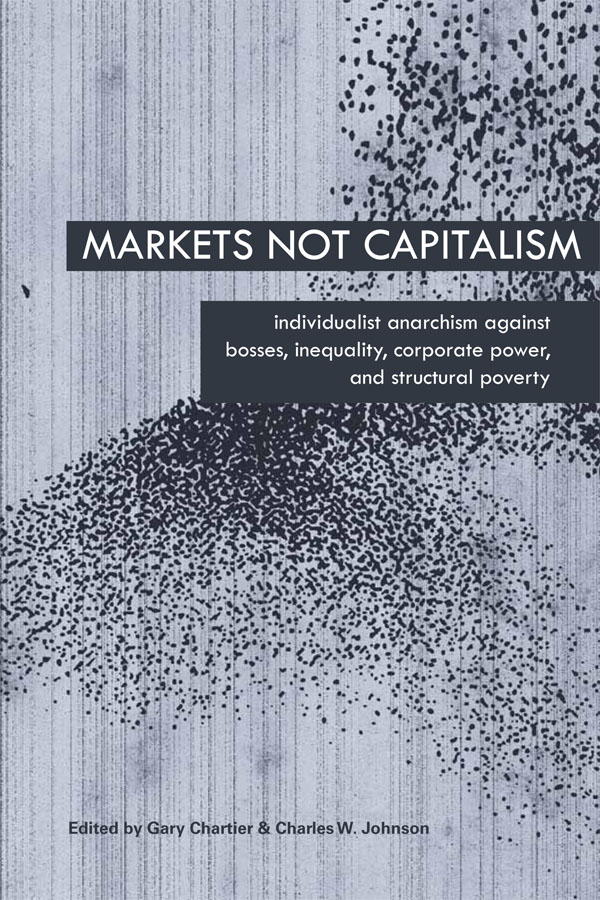 Markets Not Capitalism [978-1-57027-242-4]