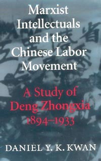 Marxist Intellectuals and the Chinese Labor Movement [295976012]